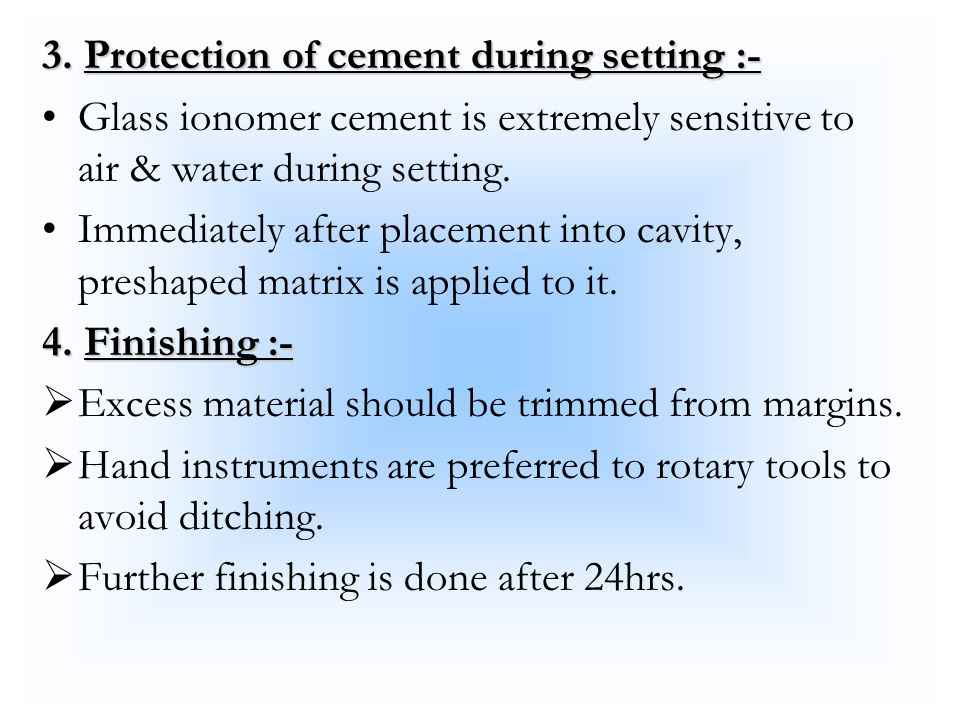 3. Protection of cement during setting :- Glass ionomer cement is extremely sensitive to air & water during setting. Immediately after placement into
