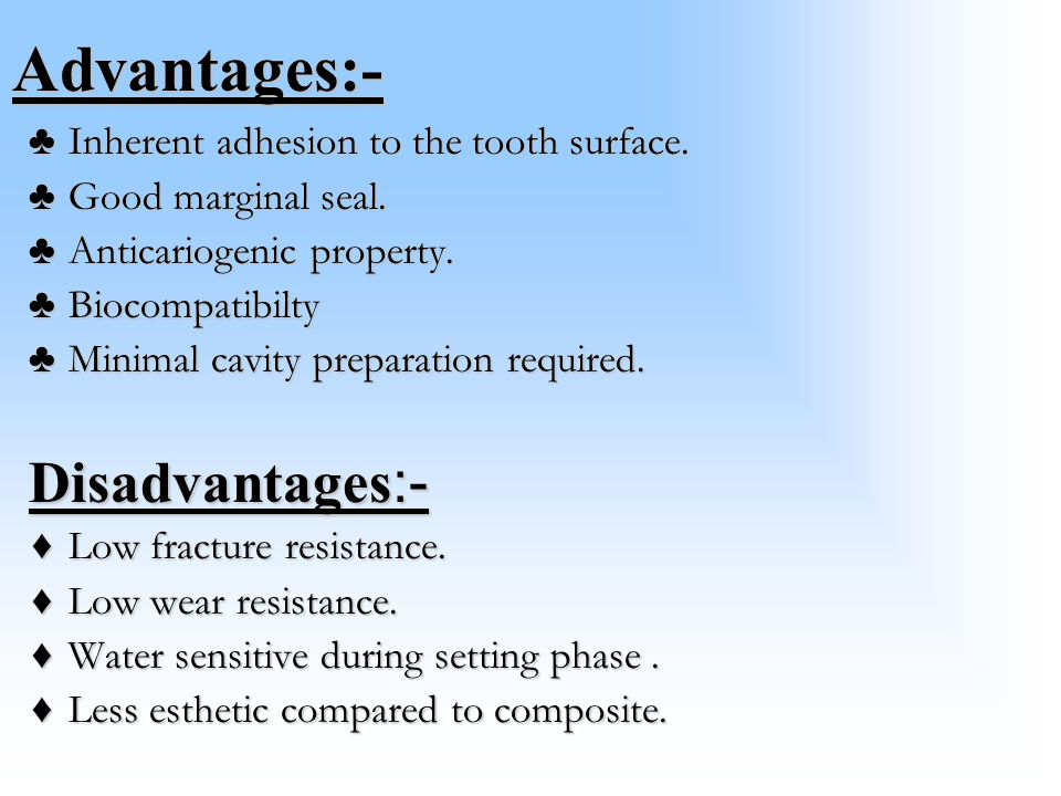 Advantages:- Advantages:- ♣Inherent adhesion to the tooth surface.