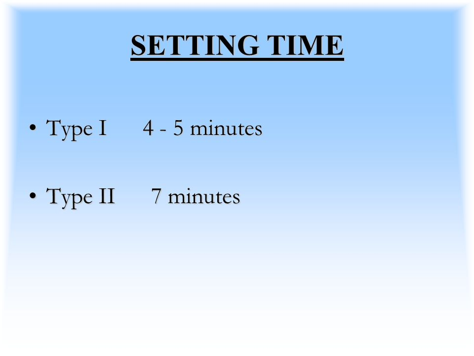 SETTING TIME Type I 4 - 5 minutesType I 4 - 5 minutes Type II 7 minutesType II 7 minutes