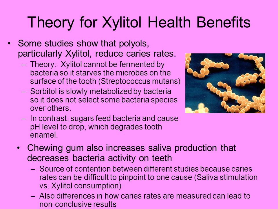 Theory for Xylitol Health Benefits Some studies show that polyols, particularly Xylitol, reduce caries rates.