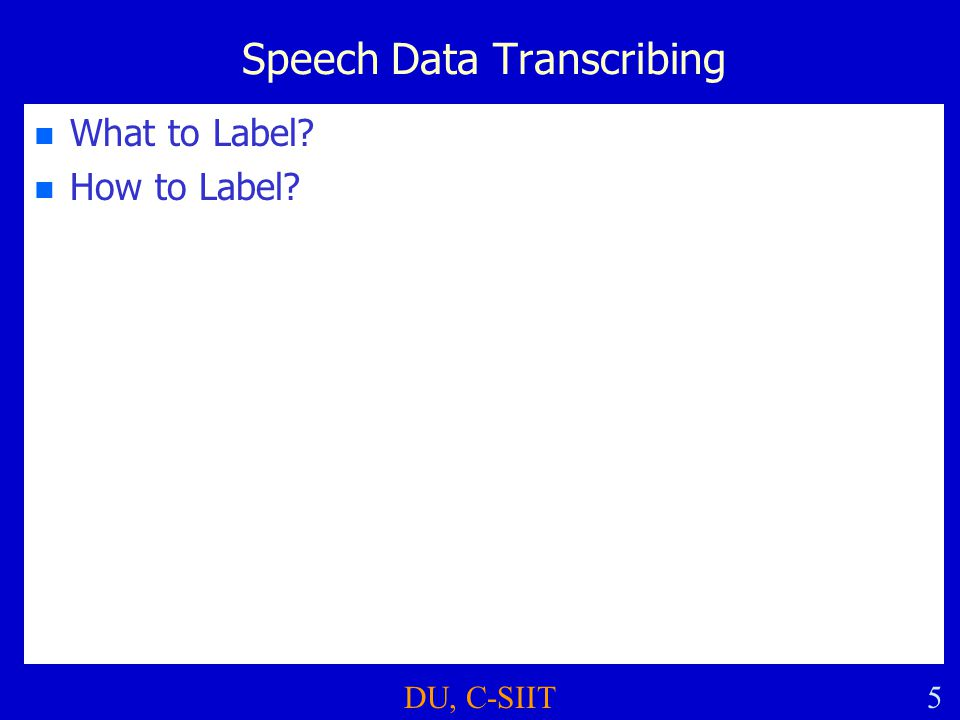 DU, C-SIIT5 Speech Data Transcribing n n What to Label? n n How to Label?