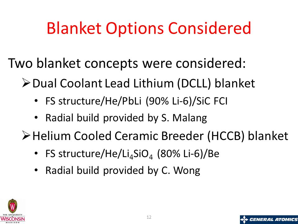 Blanket Options Considered Two blanket concepts were considered:  Dual Coolant Lead Lithium (DCLL) blanket FS structure/He/PbLi (90% Li-6)/SiC FCI Radial build provided by S.