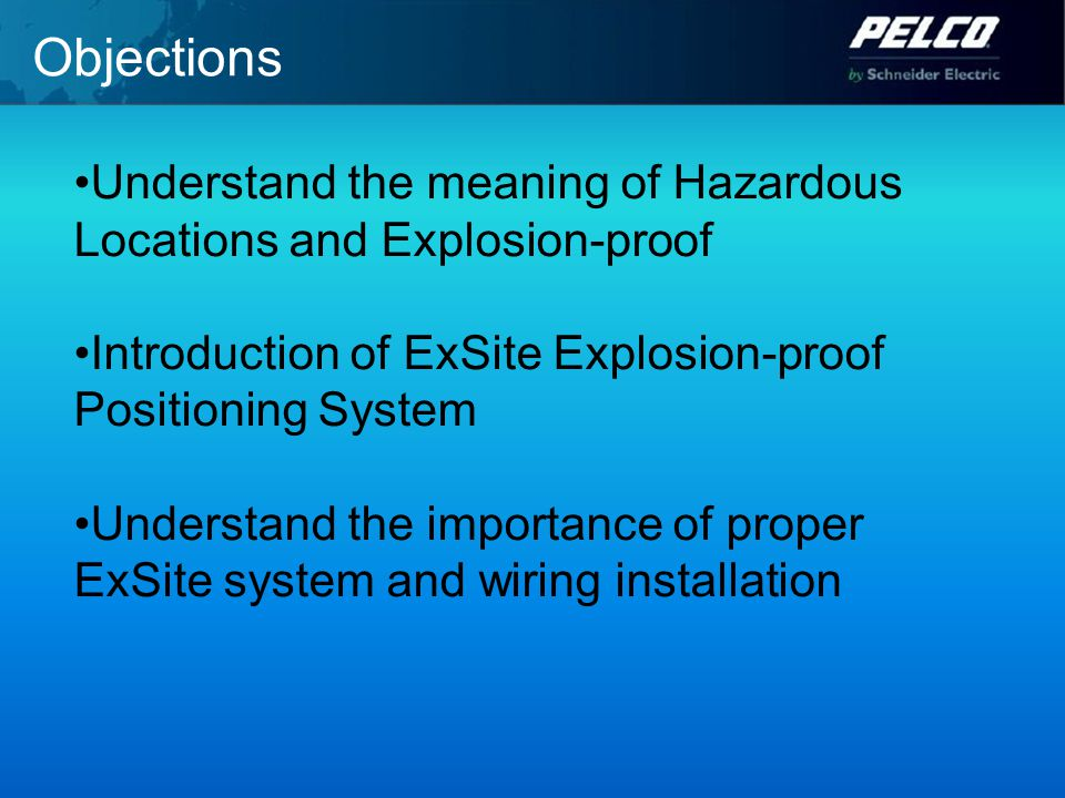 Objections Understand the meaning of Hazardous Locations and Explosion-proof Introduction of ExSite Explosion-proof Positioning System Understand the importance of proper ExSite system and wiring installation