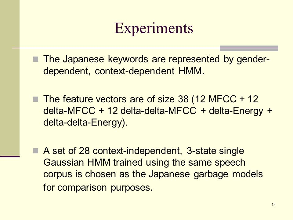 13 Experiments The Japanese keywords are represented by gender- dependent, context-dependent HMM. The feature vectors are of size 38 (12 MFCC + 12 del