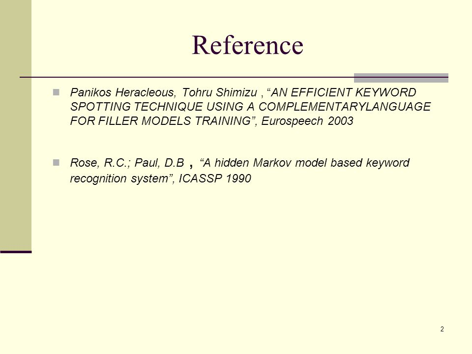 """2 Reference Panikos Heracleous, Tohru Shimizu, """"AN EFFICIENT KEYWORD SPOTTING TECHNIQUE USING A COMPLEMENTARYLANGUAGE FOR FILLER MODELS TRAINING"""", Eur"""
