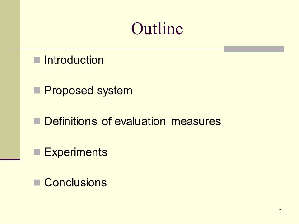3 Outline Introduction Proposed system Definitions of evaluation measures Experiments Conclusions