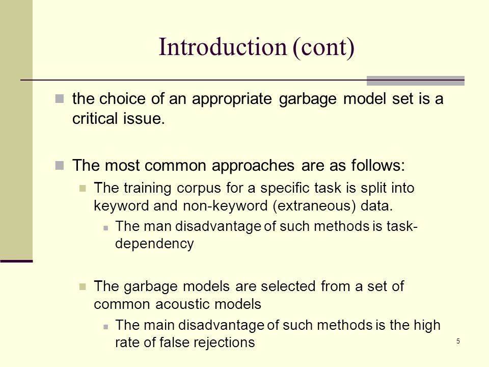 5 Introduction (cont) the choice of an appropriate garbage model set is a critical issue.