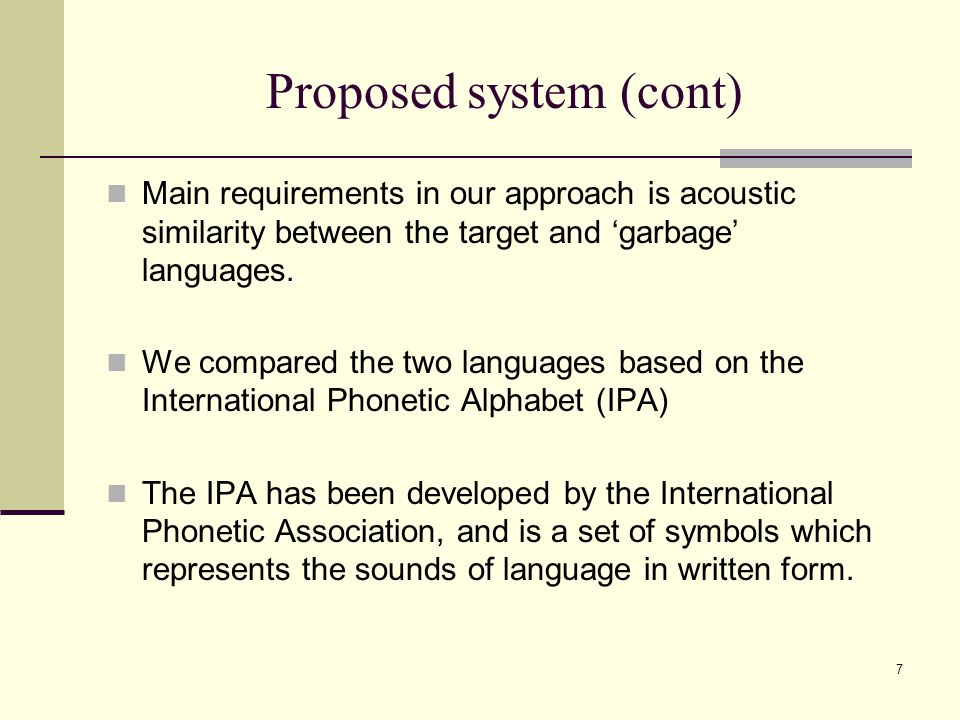7 Proposed system (cont) Main requirements in our approach is acoustic similarity between the target and 'garbage' languages.