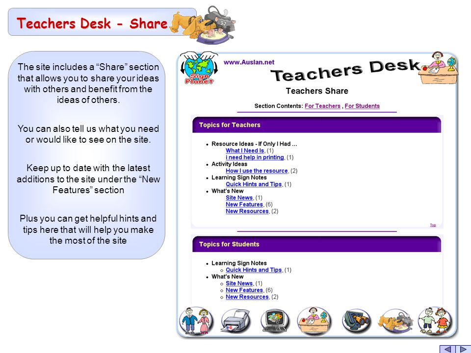 Teachers Desk - Share The site includes a Share section that allows you to share your ideas with others and benefit from the ideas of others.