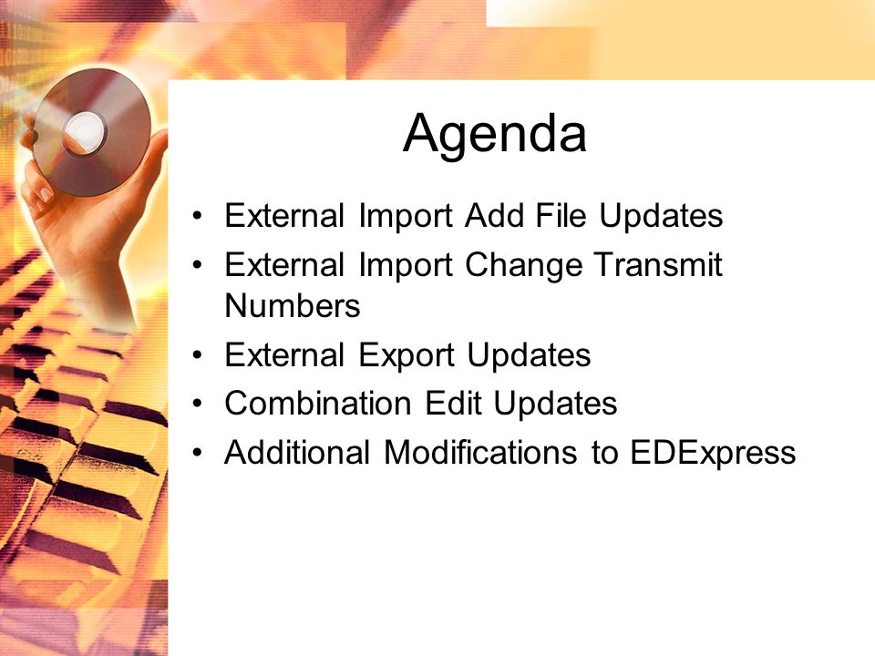 Agenda External Import Add File Updates External Import Change Transmit Numbers External Export Updates Combination Edit Updates Additional Modifications to EDExpress