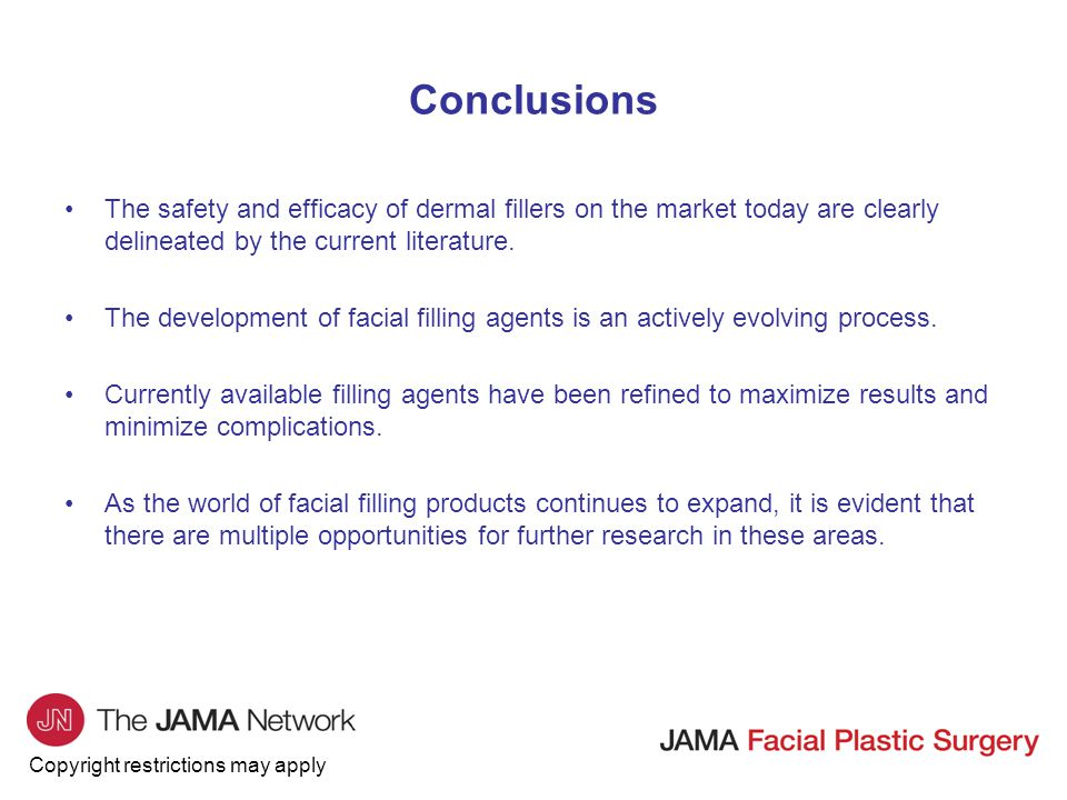 Copyright restrictions may apply Conclusions The safety and efficacy of dermal fillers on the market today are clearly delineated by the current literature.