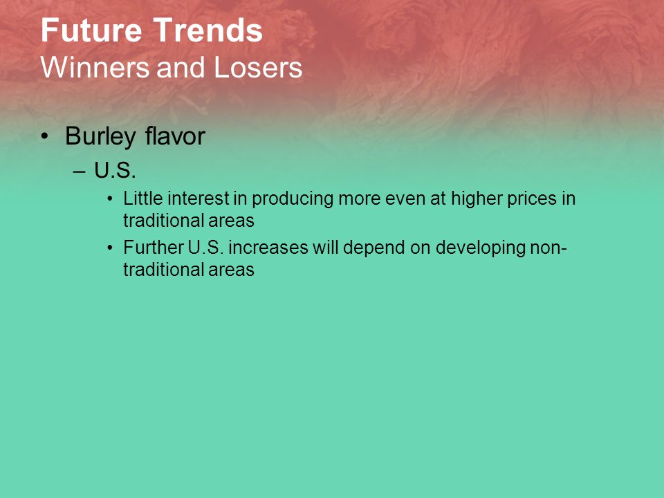 Future Trends Winners and Losers Burley flavor –U.S.