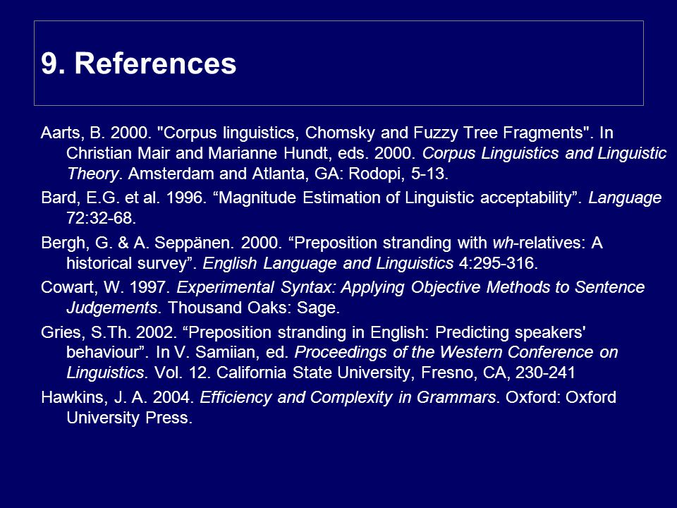 9. References Aarts, B. 2000. Corpus linguistics, Chomsky and Fuzzy Tree Fragments .