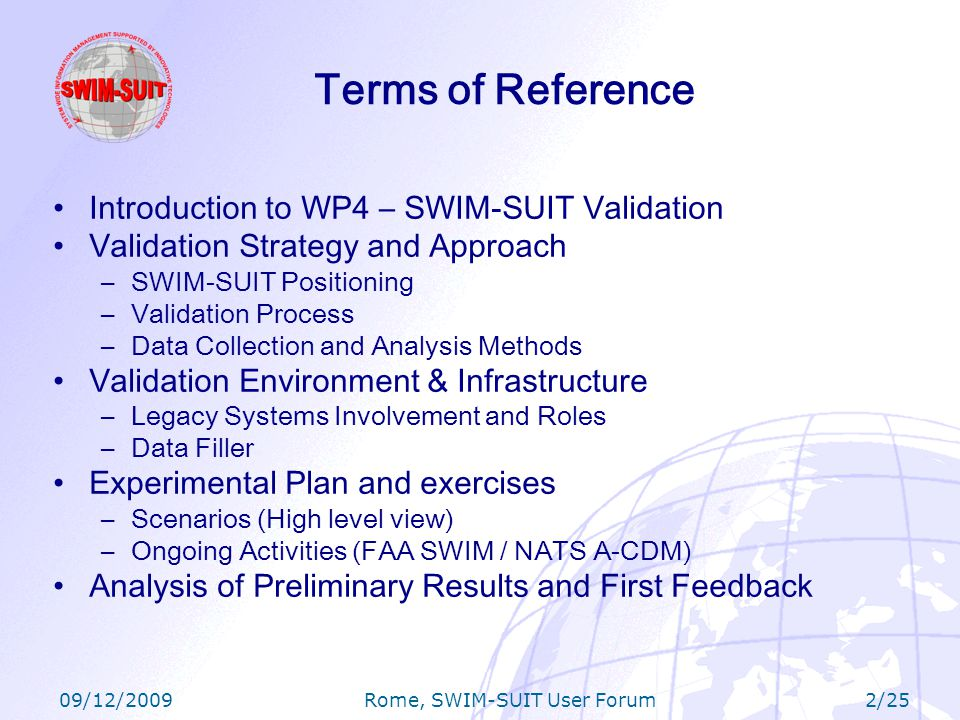 09/12/2009 Rome, SWIM-SUIT User Forum 13/25 Data Collection and Analysis Methods Automatic tools are being developed to extract measurements according to the defined metrics Qualitative and quantitative analysis of collected results will be provided These results will act as an input for lessons learnt and further recommendations WP4.3 WP4.4 WP4.5