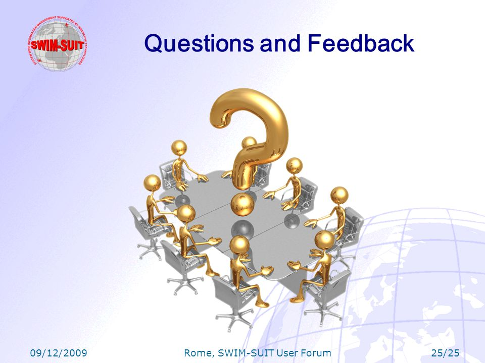 09/12/2009 Rome, SWIM-SUIT User Forum 25/25 Questions and Feedback