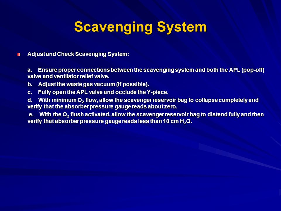 Scavenging System Adjust and Check Scavenging System: a. Ensure proper connections between the scavenging system and both the APL (pop-off) valve and