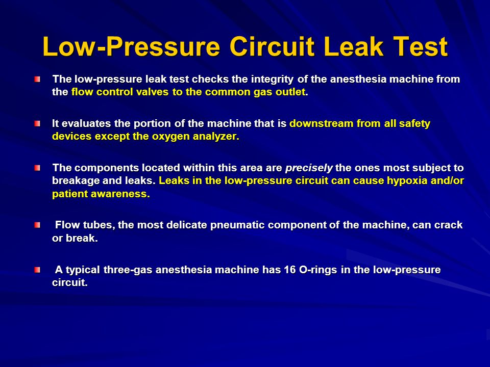 Low-Pressure Circuit Leak Test The low-pressure leak test checks the integrity of the anesthesia machine from the flow control valves to the common ga
