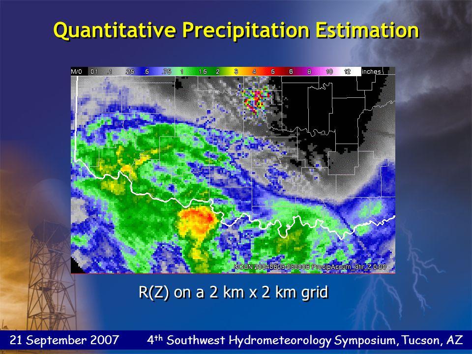 21 September 2007 4 th Southwest Hydrometeorology Symposium, Tucson, AZ Quantitative Precipitation Estimation R(Z) on a 2 km x 2 km grid