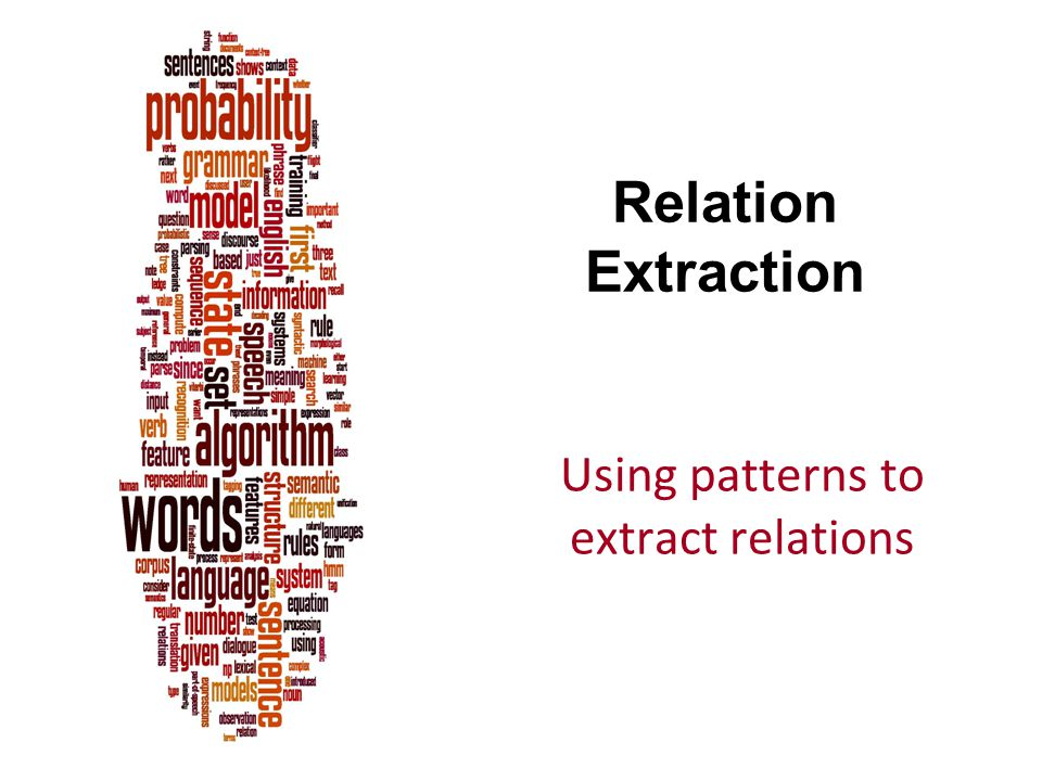 Relation Extraction Using patterns to extract relations