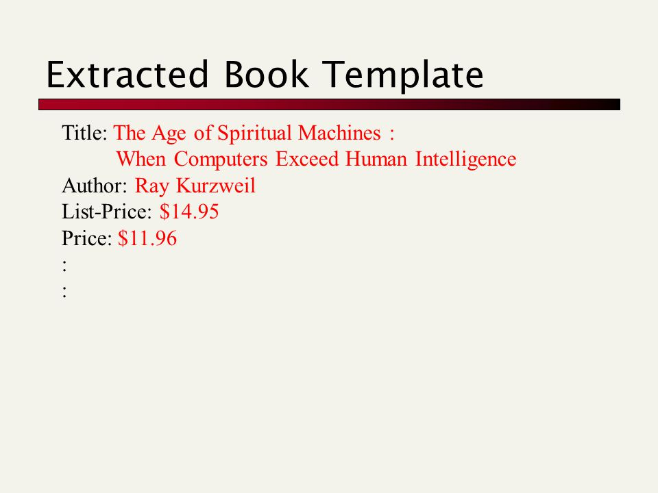 Extracted Book Template Title: The Age of Spiritual Machines : When Computers Exceed Human Intelligence Author: Ray Kurzweil List-Price: $14.95 Price: $11.96 :