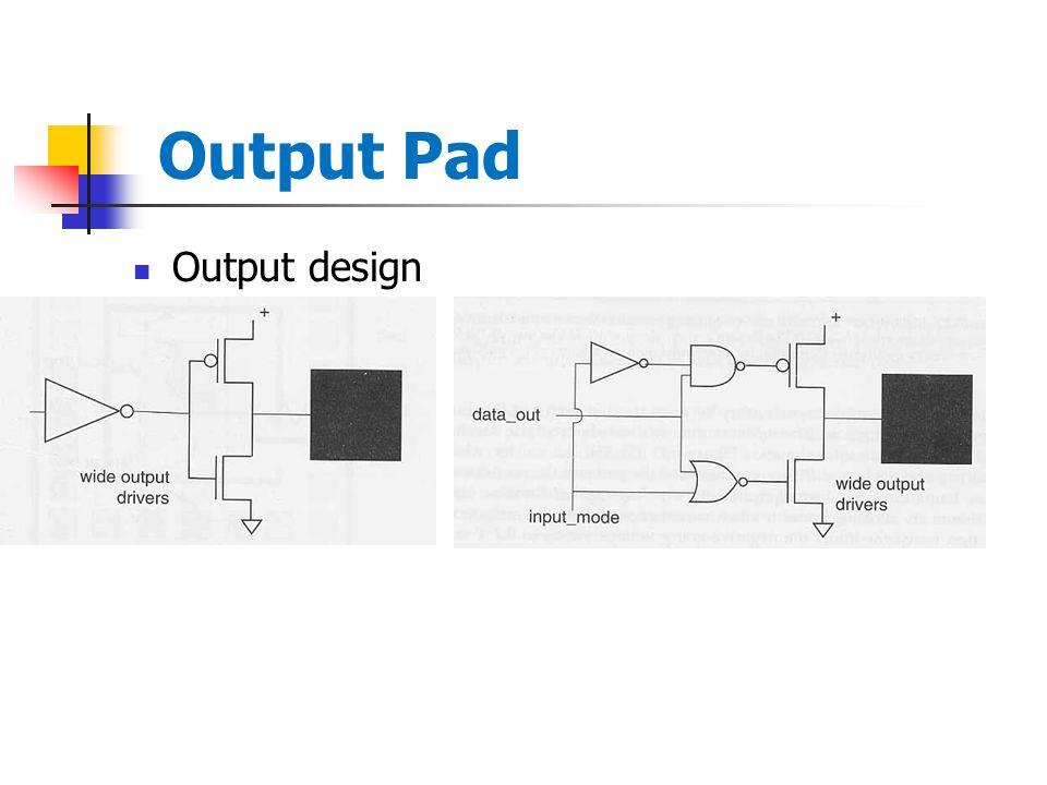 Output design Output Pad