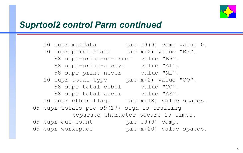 5 Suprtool2 control Parm continued 10supr-maxdatapic s9(9) comp value 0. 10 supr-print-statepic x(2) value