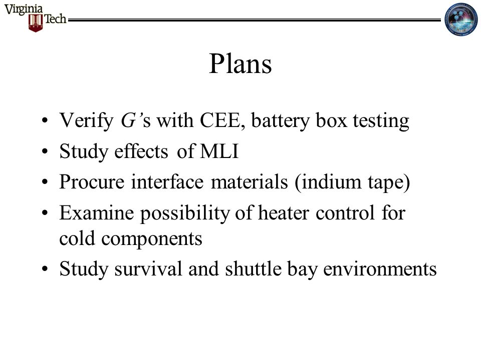 Plans Verify G's with CEE, battery box testing Study effects of MLI Procure interface materials (indium tape) Examine possibility of heater control fo