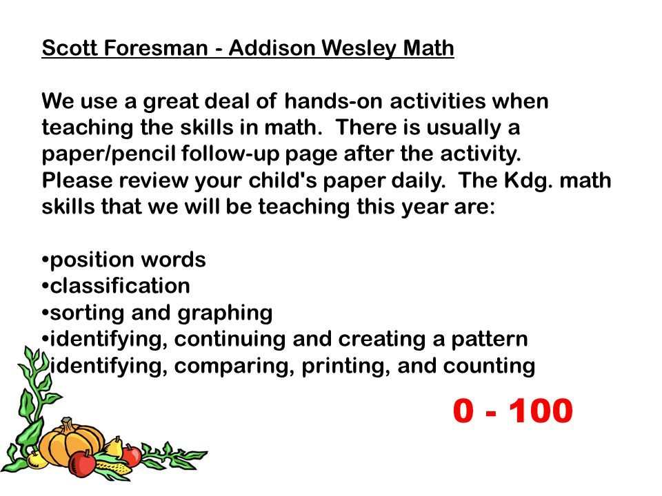 Scott Foresman - Addison Wesley Math We use a great deal of hands-on activities when teaching the skills in math. There is usually a paper/pencil foll