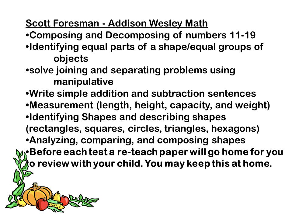 Scott Foresman - Addison Wesley Math Composing and Decomposing of numbers 11-19 Identifying equal parts of a shape/equal groups of objects solve joini