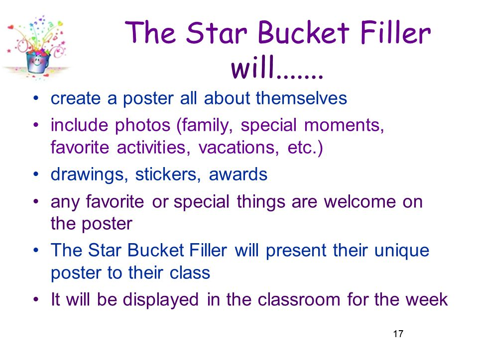 17 The Star Bucket Filler will....... create a poster all about themselves include photos (family, special moments, favorite activities, vacations, et