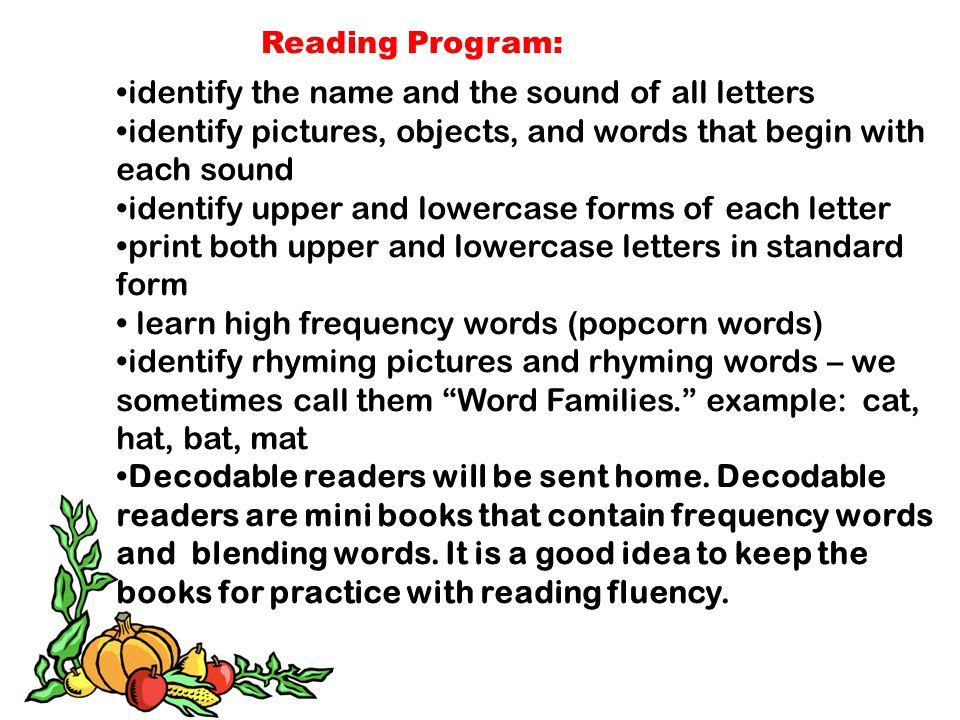 Reading Program: identify the name and the sound of all letters identify pictures, objects, and words that begin with each sound identify upper and lo