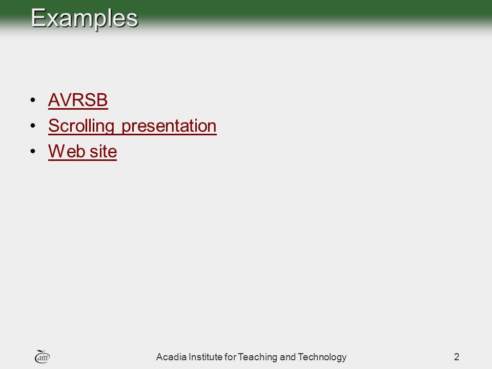 Acadia Institute for Teaching and Technology2Examples AVRSB Scrolling presentation Web site