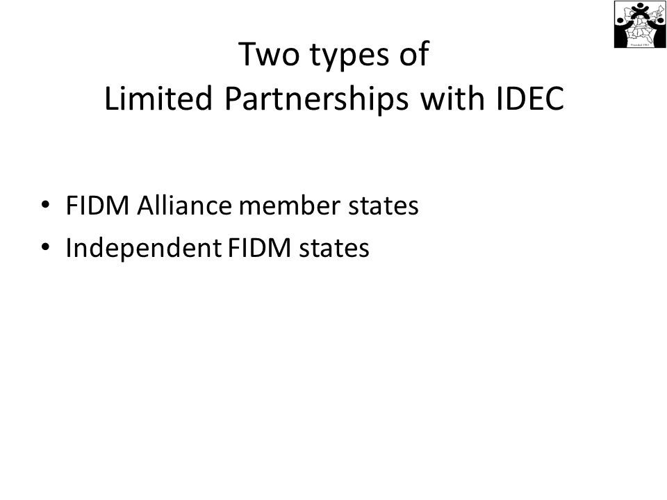 Two types of Limited Partnerships with IDEC FIDM Alliance member states Independent FIDM states
