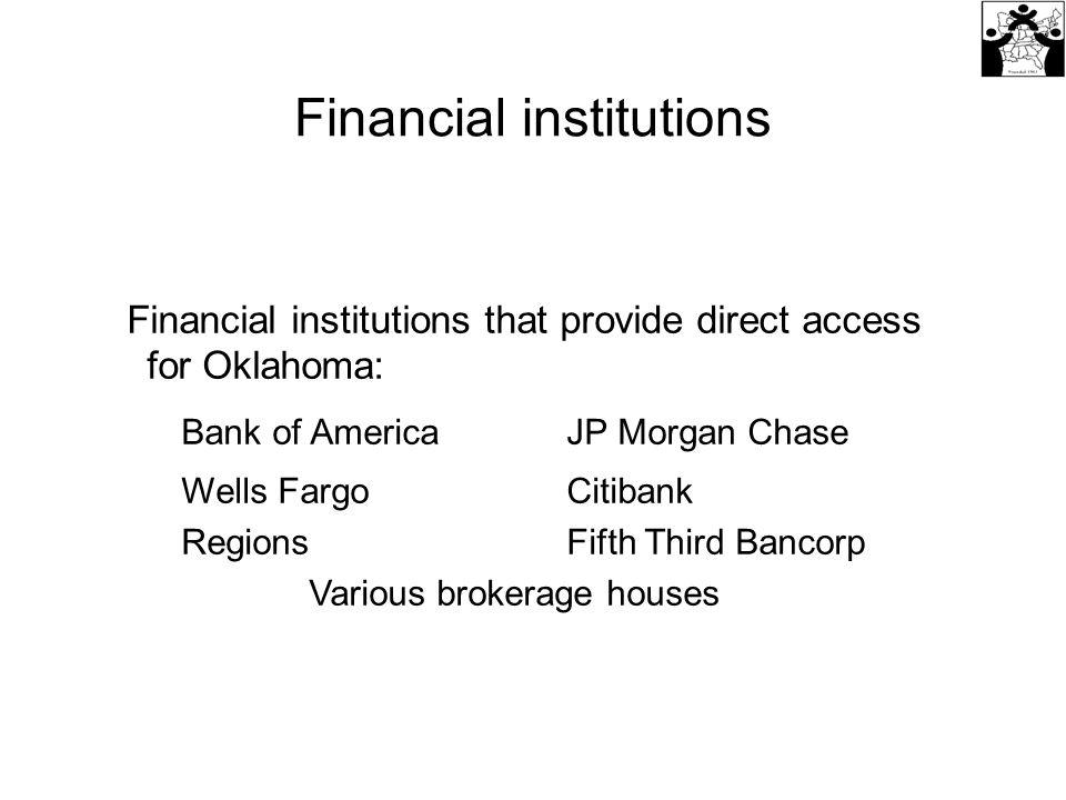 Financial institutions Financial institutions that provide direct access for Oklahoma: Bank of AmericaJP Morgan Chase Wells FargoCitibank RegionsFifth Third Bancorp Various brokerage houses