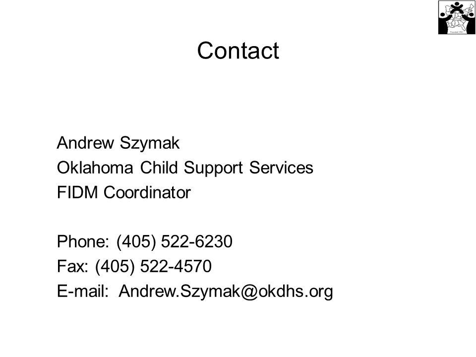 Contact Andrew Szymak Oklahoma Child Support Services FIDM Coordinator Phone: (405) 522-6230 Fax: (405) 522-4570 E-mail: Andrew.Szymak@okdhs.org