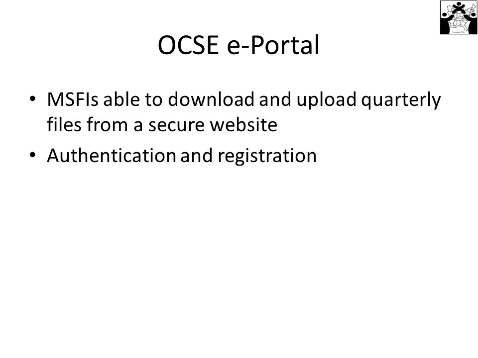 OCSE e-Portal MSFIs able to download and upload quarterly files from a secure website Authentication and registration