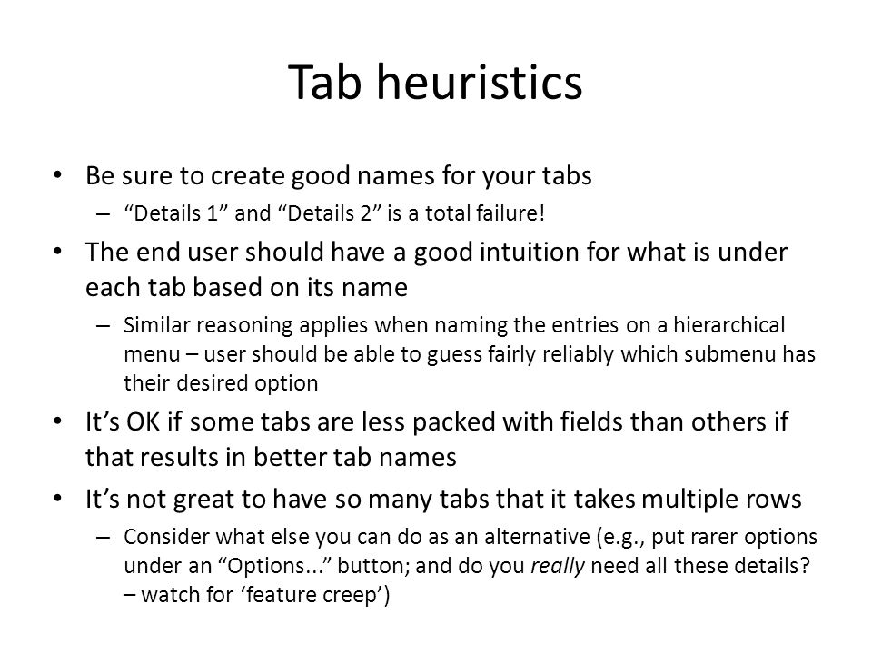 Tab heuristics Be sure to create good names for your tabs – Details 1 and Details 2 is a total failure.