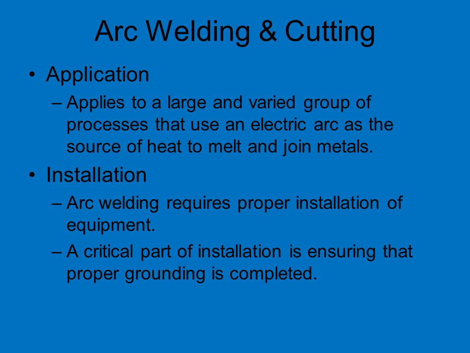 Application –Applies to a large and varied group of processes that use an electric arc as the source of heat to melt and join metals.