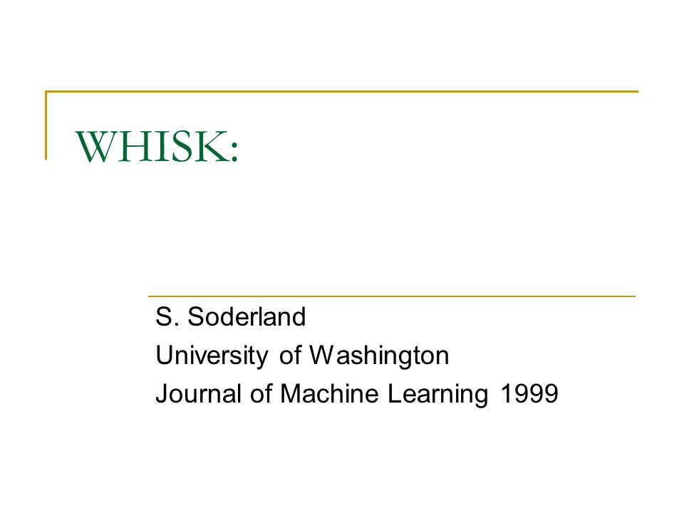 WHISK: S. Soderland University of Washington Journal of Machine Learning 1999