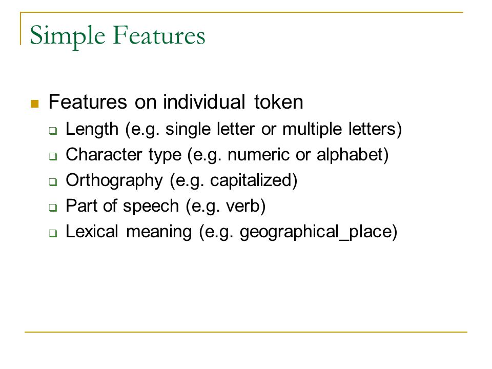 Simple Features Features on individual token  Length (e.g.