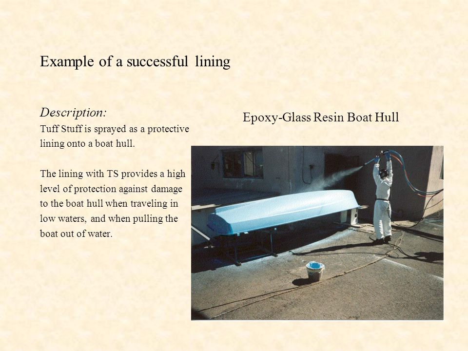 Example of a successful lining Description: Tuff Stuff is sprayed as a protective lining onto a boat hull.