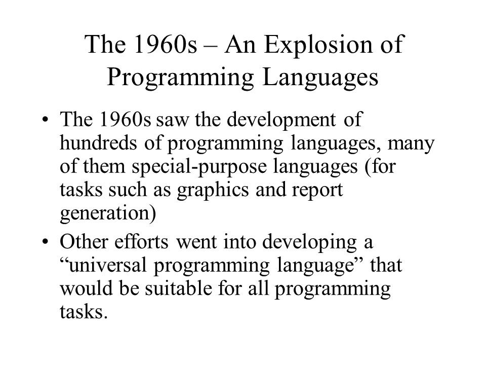 The 1960s – An Explosion of Programming Languages The 1960s saw the development of hundreds of programming languages, many of them special-purpose lan
