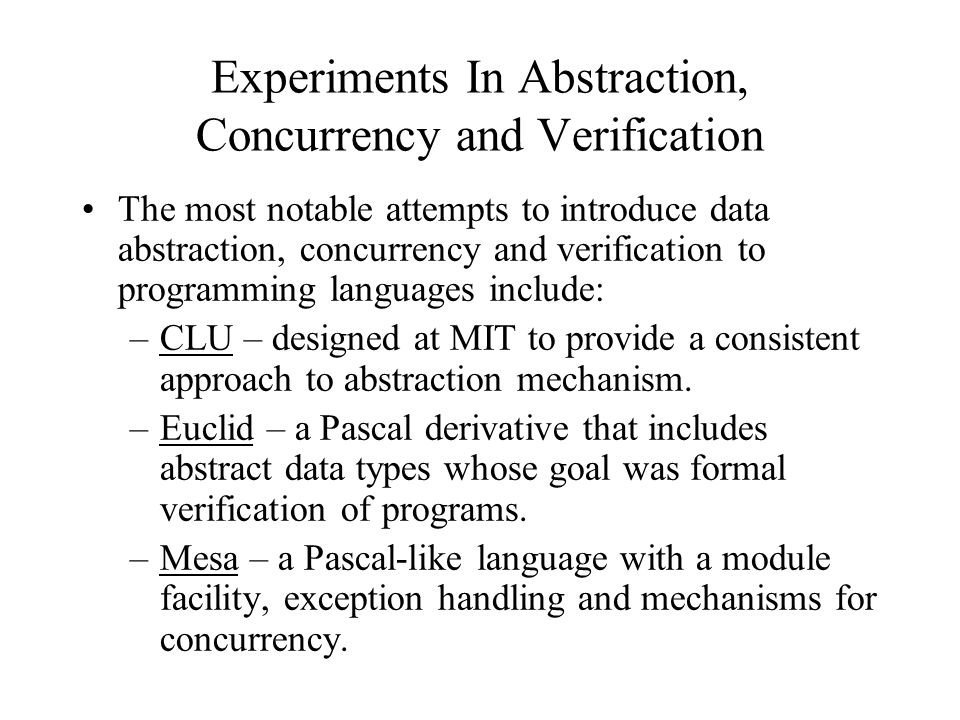 Experiments In Abstraction, Concurrency and Verification The most notable attempts to introduce data abstraction, concurrency and verification to prog