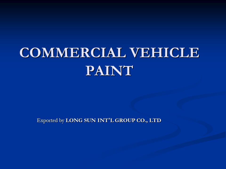 COMMERCIAL VEHICLE PAINT Exported by LONG SUN INT ' L GROUP CO., LTD