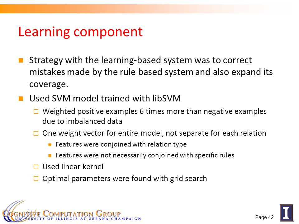 Learning component Strategy with the learning-based system was to correct mistakes made by the rule based system and also expand its coverage. Used SV