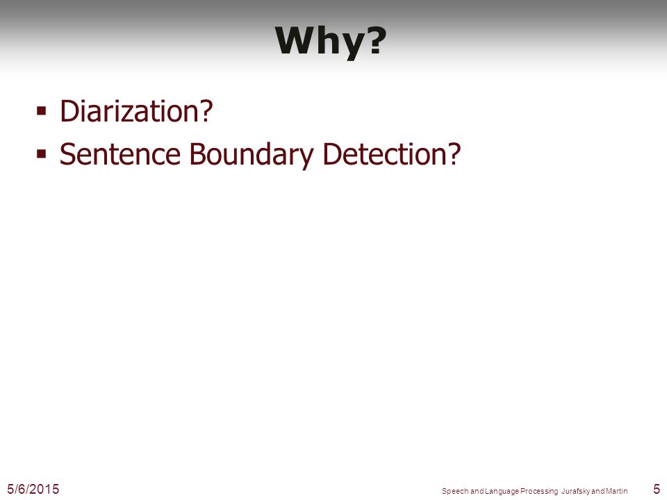 Metadata tasks  Diarization  Sentence Boundary Detection  Truecasing  Punctuation detection  Disfluency detection 5/6/20154 Speech and Language Processing Jurafsky and Martin