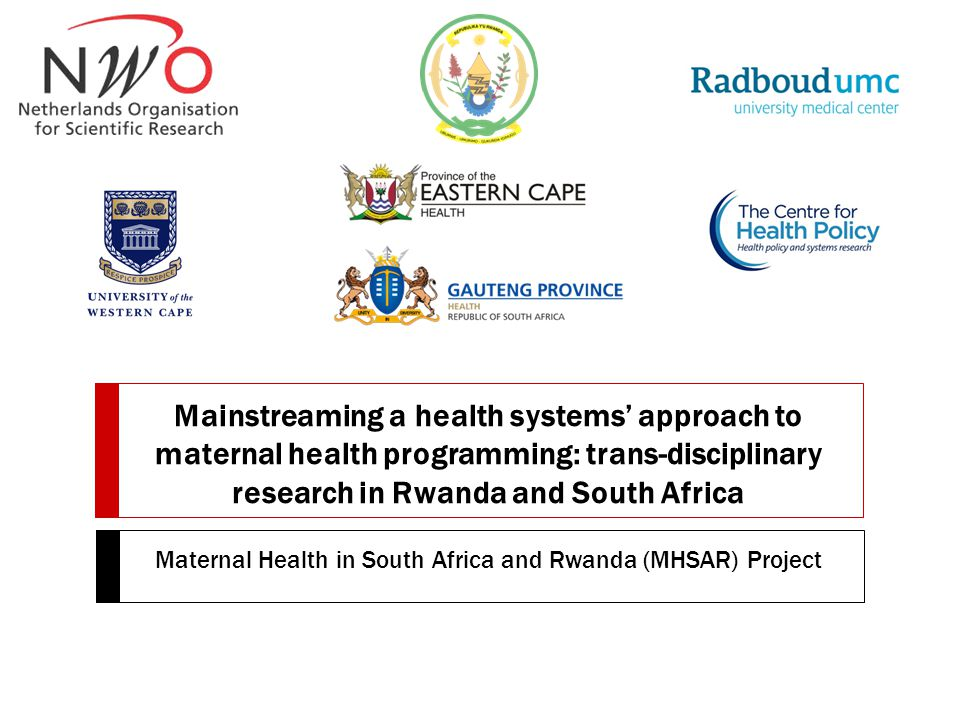 Mainstreaming a health systems' approach to maternal health programming: trans-disciplinary research in Rwanda and South Africa Maternal Health in Sou