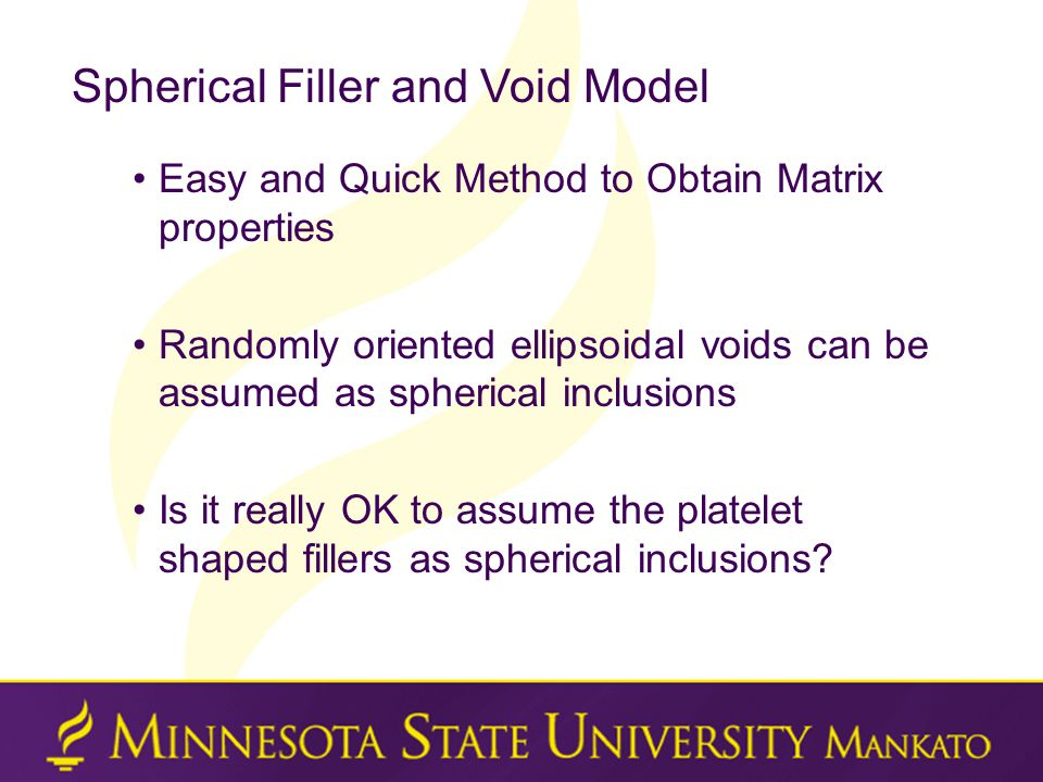Spherical Filler and Void Model Easy and Quick Method to Obtain Matrix properties Randomly oriented ellipsoidal voids can be assumed as spherical inclusions Is it really OK to assume the platelet shaped fillers as spherical inclusions