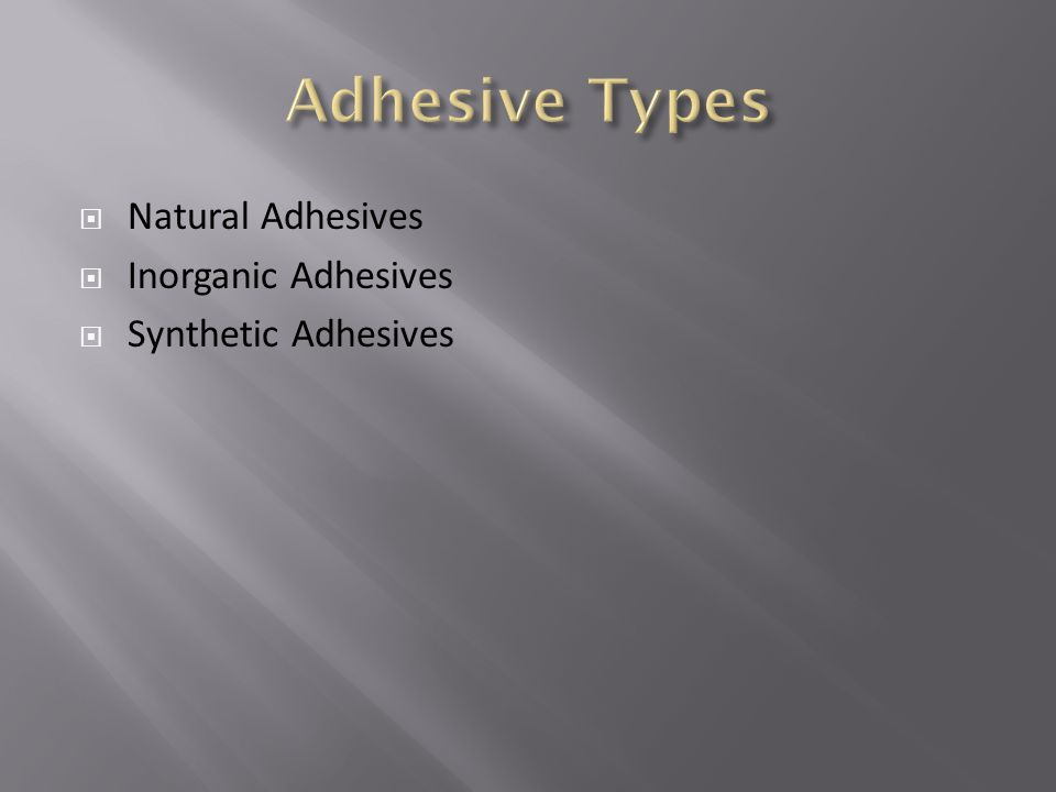  Natural Adhesives  Inorganic Adhesives  Synthetic Adhesives