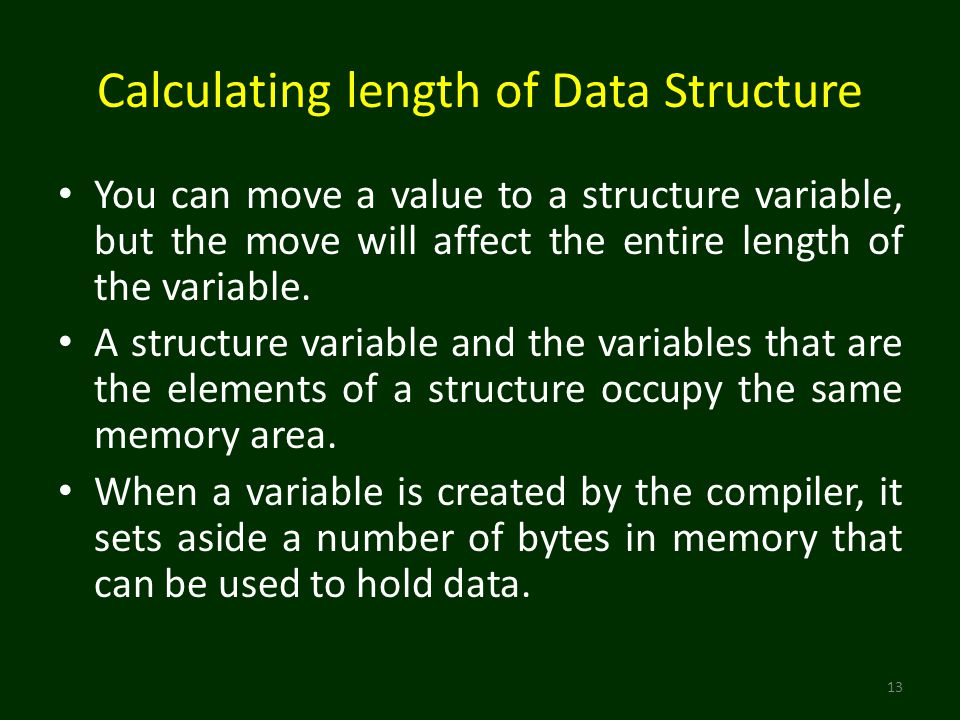 Calculating length of Data Structure You can move a value to a structure variable, but the move will affect the entire length of the variable.